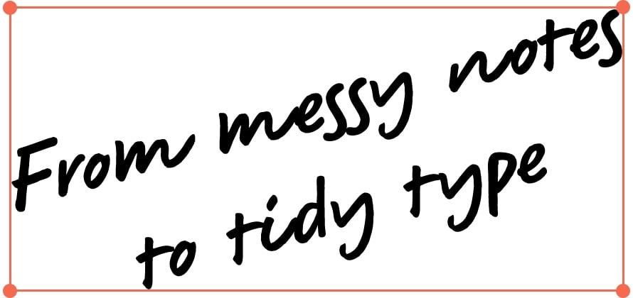 """Text """"Od chaotických poznámek po úhledné písmo"""" psaný šikmo. Kolem něj se objeví červený rámeček a narovná se."""