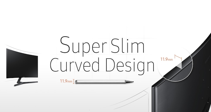Super slim curved screen and stylish, contemporary design