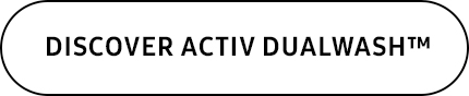 DISCOVER ACTIV DUALWASH™