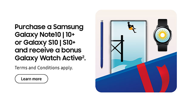 Purchase a Samsung Galaxy Note10 | 10+ or Galaxy S10 | S10+ and receive a bonus Galaxy Watch Active2. Terms and Conditions apply. Learn more.