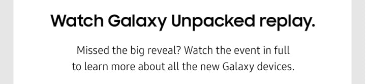 Watch Galaxy Unpacked replay.