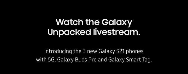 Watch the Galaxy Unpacked livestream. ...