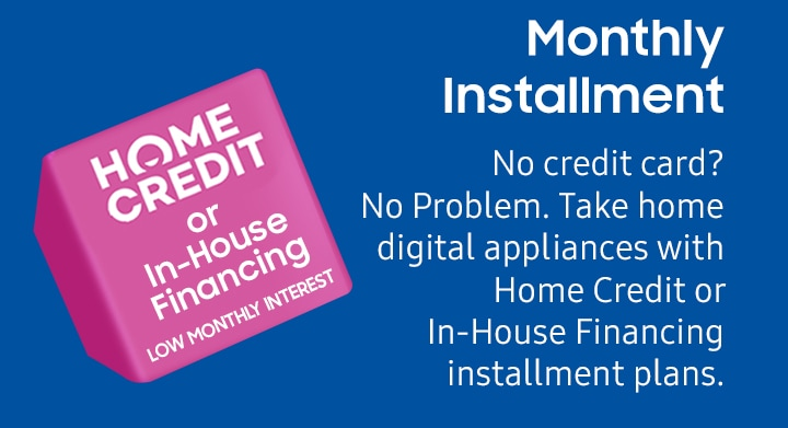 Monthly Installment No credit card? No Problem. Take home digital appliances with Home Credit or In-House Financing installment plans.