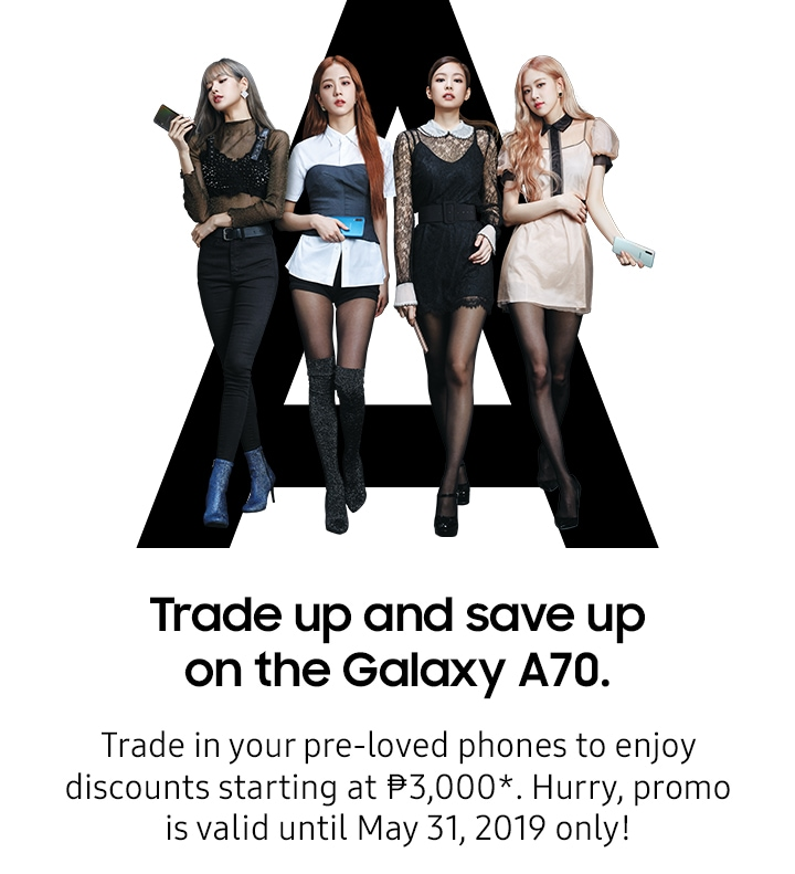 Trade up and save up on the Galaxy A70. Trade in your pre-loved phone to enjoy discounts starting at P3,000*. Hurry, promo is valid until May 31, 2019 only!