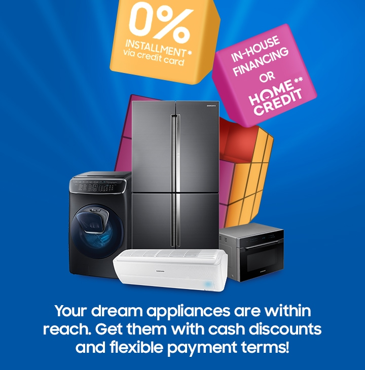 0% Installment* via Credit Card In-House Financing or Home** Credit Your dream appliances are within reach. Get them with cash discounts and flexible payment terms!