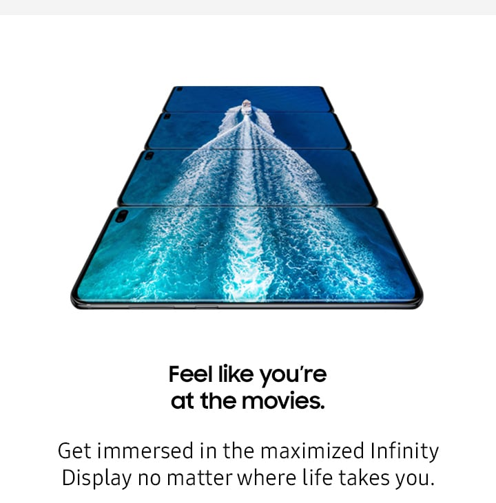Feel like you're at the movies. Get immersed in the maximized Infinity Display no matter where life takes you.