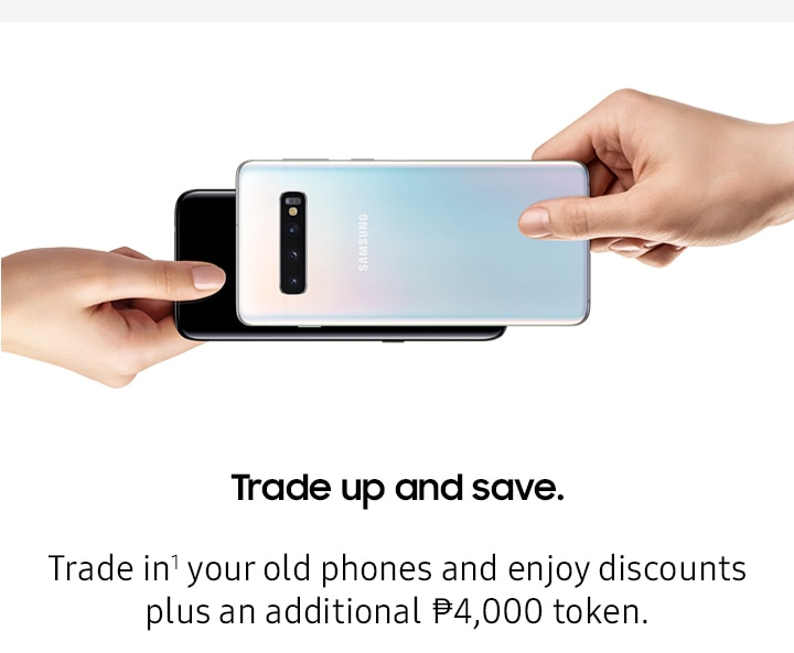 Trade up and save. Trade in your old phones and enjoy discounts plus an additional P4,000 token.