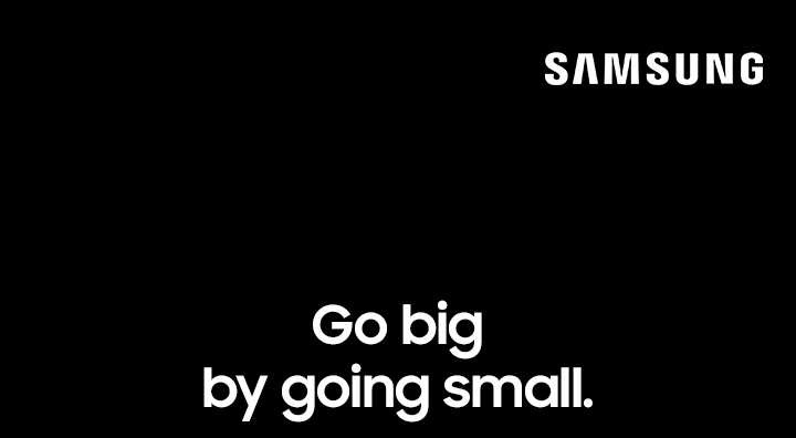 Samsung. Go big by going small.