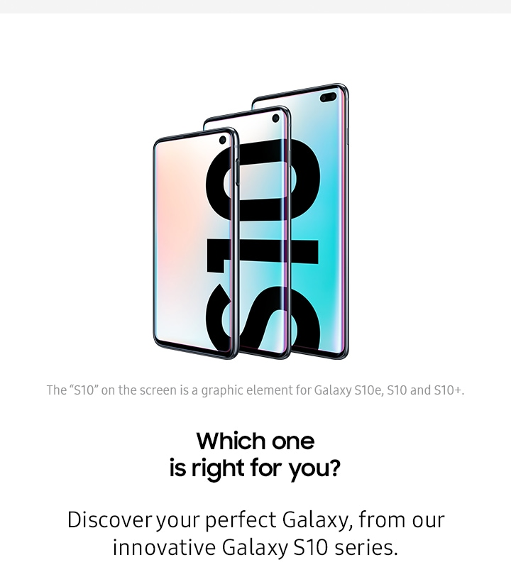 Which on is right for you? Discover your perfect Galaxy, from our innovative Galaxy S10 series.