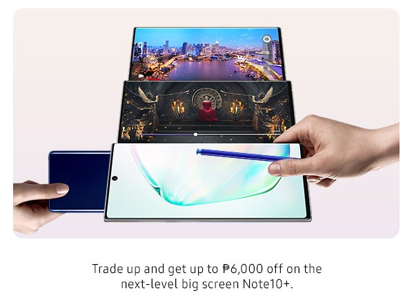 Trade up and get up to P6,000 off on the next-level big screen Note10+.