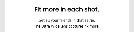 Fit more in each shot. Get all your friends in that selfie.The Ultra Wide lens captures 4x more.
