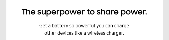 The superpower to share power. Get a battery so powerful you can charge other devices like a wireless charger.