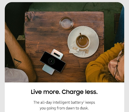 Live more. Charge Less. The all-day intelligent battery keeps you going from dawn to dusk