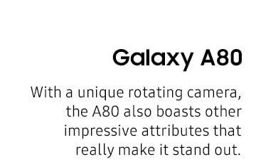 Galaxy A80 with a unique rotating camera, the A80 also boast other impressive attributes that really make it stand out.