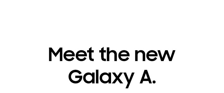 Meet the new Galaxy A