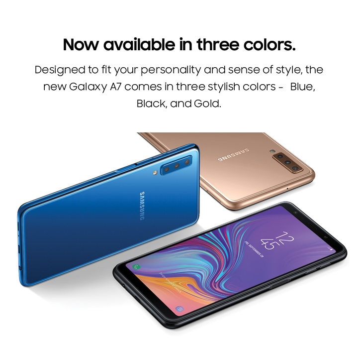 Now available in three colors. Designed to fit your personality and sense of style, the new Galaxy A7 comes in three stylish colors -   Blue, Black, and Gold.