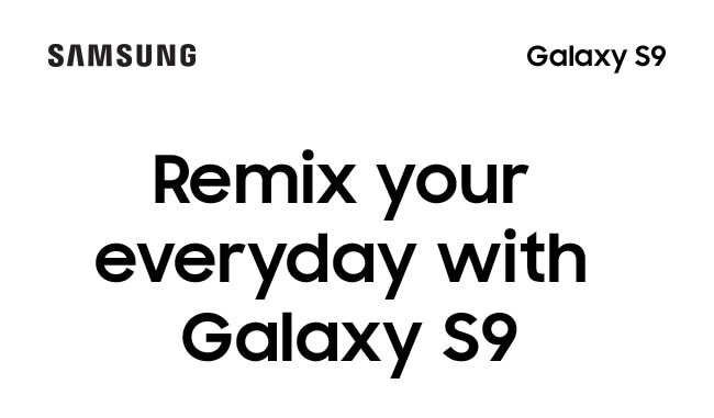 Remix your everyday with Galaxy S9