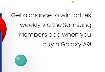 Get a chance to win weekly prizes via Samsung Members app when you buy a Galaxy A9