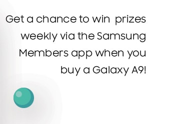 Get a chance to win prizes weekly via the Samsung Members App when you buy a Galaxy A9
