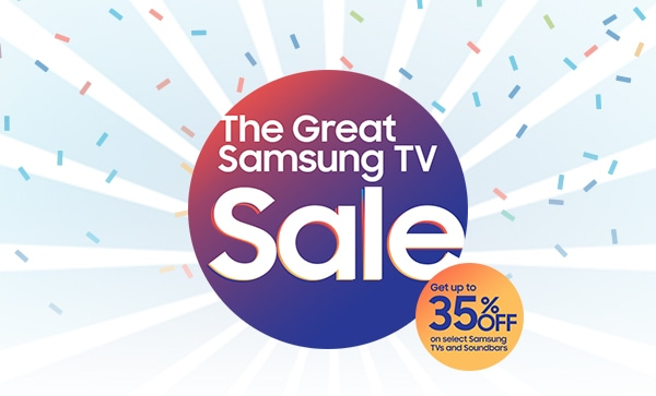 The Great Samsung TV sale. Get up to 35% OFF on select Samsung TVs and Soundbars