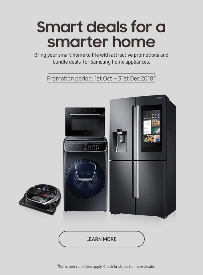 Bring your smart home to life with attractive promotions, bundle deals  for Samsung home appliances. Promotion period: 1st Oct – 31st Dec 2018