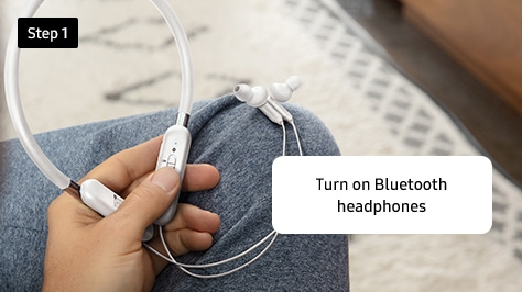 1. Turn on Bluetooth headphones