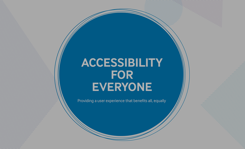 accessibility for everyone Providing a user experience that benefits all, equally