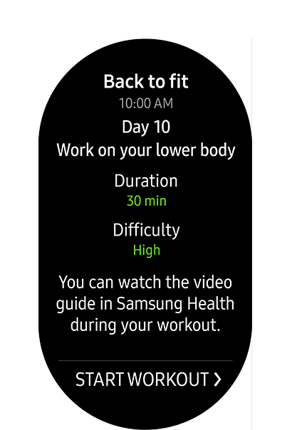 Image of fitness program app saying 'Back to fit 10:00AM. Day 10 Work on your lower body. Duration 30 min.' and scrolls down to say 'Difficulty high. You can watch the video guide in Samsung Health during your workout.'